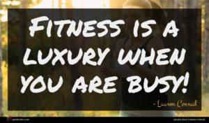 Lauren Conrad quote : Fitness is a luxury ...