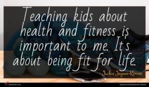 Jackie Joyner-Kersee quote : Teaching kids about health ...