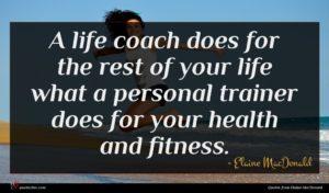Elaine MacDonald quote : A life coach does ...
