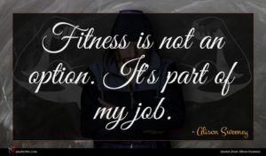 Alison Sweeney quote : Fitness is not an ...