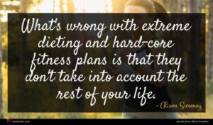 Alison Sweeney quote : What's wrong with extreme ...