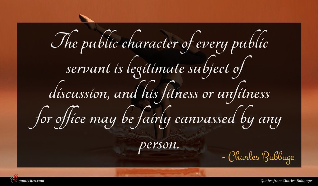 The public character of every public servant is legitimate subject of discussion, and his fitness or unfitness for office may be fairly canvassed by any person.