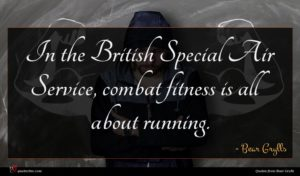 Bear Grylls quote : In the British Special ...