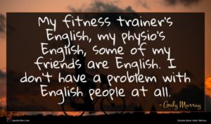 Andy Murray quote : My fitness trainer's English ...