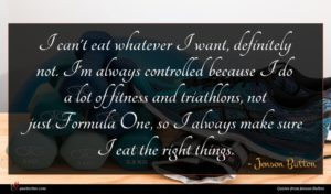 Jenson Button quote : I can't eat whatever ...