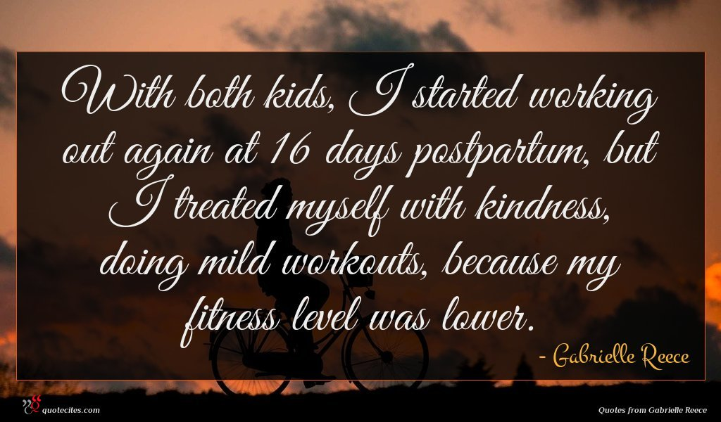 With both kids, I started working out again at 16 days postpartum, but I treated myself with kindness, doing mild workouts, because my fitness level was lower.