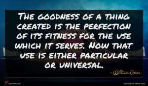 William Ames quote : The goodness of a ...