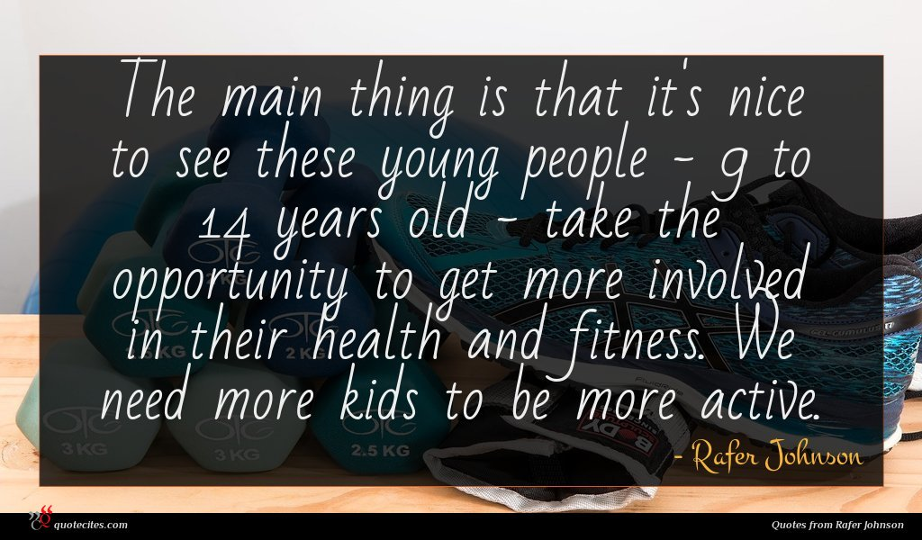 The main thing is that it's nice to see these young people - 9 to 14 years old - take the opportunity to get more involved in their health and fitness. We need more kids to be more active.