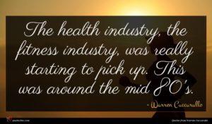 Warren Cuccurullo quote : The health industry the ...
