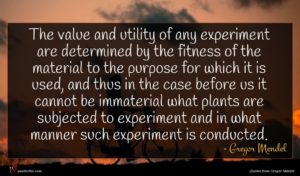 Gregor Mendel quote : The value and utility ...