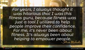 Jillian Michaels quote : For years I always ...