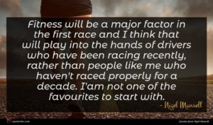 Nigel Mansell quote : Fitness will be a ...