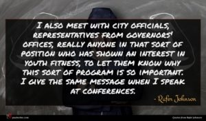 Rafer Johnson quote : I also meet with ...