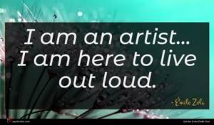 Émile Zola quote : I am an artist ...