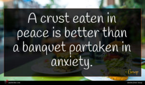 Aesop quote : A crust eaten in ...