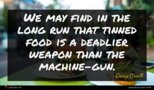 George Orwell quote : We may find in ...