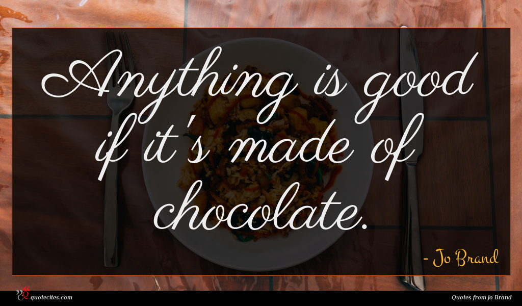 Anything is good if it's made of chocolate.