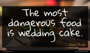 James Thurber quote : The most dangerous food ...
