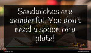 Paul Lynde quote : Sandwiches are wonderful You ...