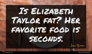 Joan Rivers quote : Is Elizabeth Taylor fat ...
