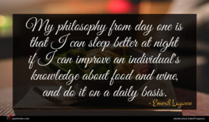 Emeril Lagasse quote : My philosophy from day ...