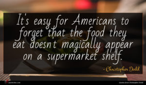 Christopher Dodd quote : It's easy for Americans ...