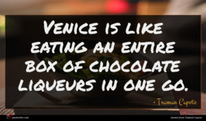 Truman Capote quote : Venice is like eating ...