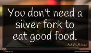 Paul Prudhomme quote : You don't need a ...