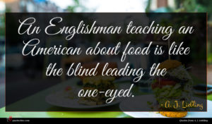 A. J. Liebling quote : An Englishman teaching an ...