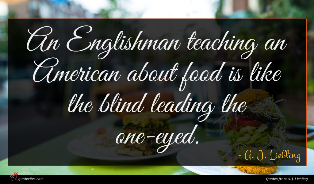 An Englishman teaching an American about food is like the blind leading the one-eyed.