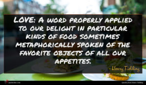 Henry Fielding quote : LOVE A word properly ...
