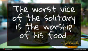 Cyril Connolly quote : The worst vice of ...