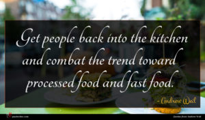 Andrew Weil quote : Get people back into ...