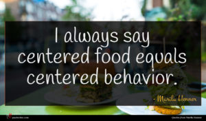 Marilu Henner quote : I always say centered ...