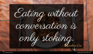 Marcelene Cox quote : Eating without conversation is ...