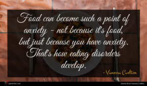 Vanessa Carlton quote : Food can become such ...