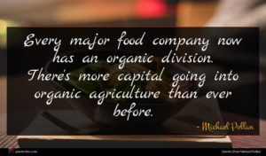 Michael Pollan quote : Every major food company ...