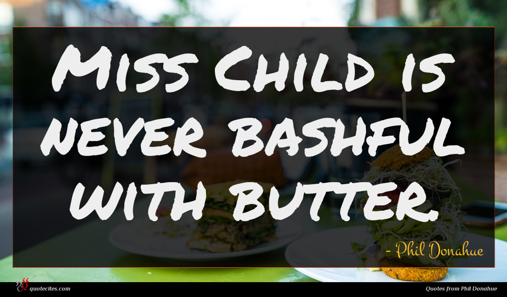 Miss Child is never bashful with butter.