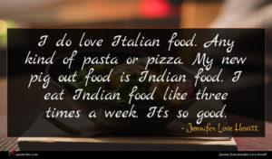 Jennifer Love Hewitt quote : I do love Italian ...
