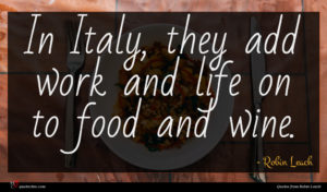Robin Leach quote : In Italy they add ...