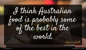 Karrie Webb quote : I think Australian food ...