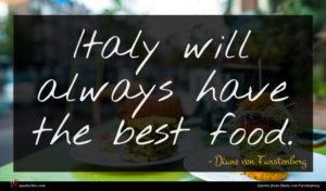 Diane von Furstenberg quote : Italy will always have ...