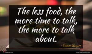 Damon Wayans quote : The less food the ...