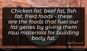 Neal Barnard quote : Chicken fat beef fat ...