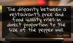 Bryan Miller quote : The disparity between a ...