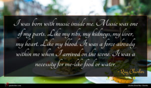 Ray Charles quote : I was born with ...