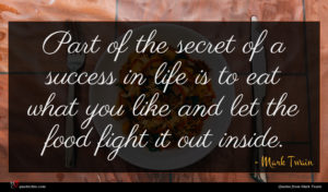Mark Twain quote : Part of the secret ...