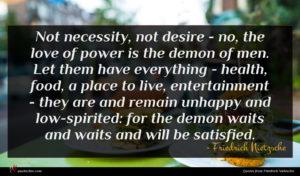 Friedrich Nietzsche quote : Not necessity not desire ...