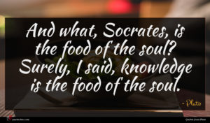 Plato quote : And what Socrates is ...