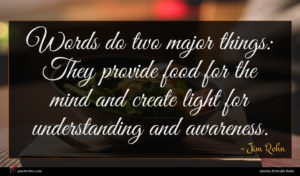 Jim Rohn quote : Words do two major ...